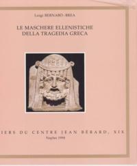 Luigi Bernabo-Brea - Le maschere ellenistiche della tragedia greca.