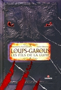 Luigi Boccia et Simonetta Santamaria - Loups-garous - Les fils de la Lune.