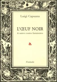 Luigi Capuana - L'oeuf noir et autres contes fantaisistes.