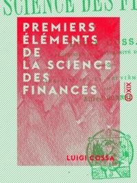 Luigi Cossa et Alfred Bonnet - Premiers éléments de la science des finances.