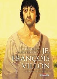 Luigi Critone et Giorgia Casetti - Je, François Villon Tome 2 : Bienvenue parmi les ignobles.