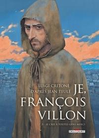 Luigi Critone - Je, François Villon Tome 3 : Je crie à toutes gens merci.