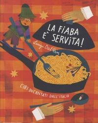 Luigi Dal Cin et Giulia Orecchia - La fiaba è servita! - Cibi incantati dall'Italia.