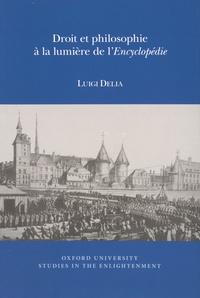 Luigi Delia - Droit et philosophie à la lumière de l'Encyclopédie.