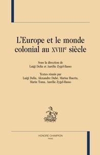 Luigi Delia et Aurélie Zygel-Basso - L'Europe et le monde colonial au XVIIIe siècle.