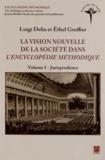 Luigi Delia et Ethel Groffier - La vision nouvelle de la société dans l'Encyclopédie méthodique - Volume 1, Jurisprudence.