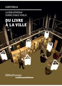 Luigi Failla - Du livre à la ville - La bibliothèque comme espace public.