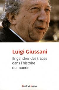 Luigi Giussani et Stefano Alberto - Engendrer des traces dans l'histoire du monde.