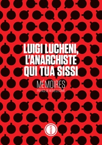 Luigi Lucheni - Luigi Lucheni, l'anarchiste qui tua Sissi - Mémoires.