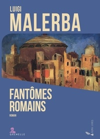 Luigi Malerba - Fantômes romains.