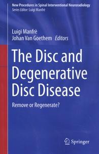 Luigi Manfrè et Johan Van Goethem - The Disc and Degenerative Disc Disease - Remove or Regenerate?.