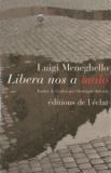 Luigi Meneghello - Libera nos a malo.