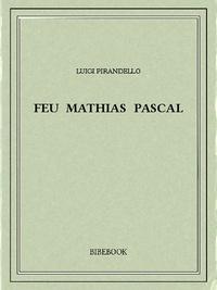 Luigi Pirandello - Feu Mathias Pascal.