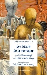 Luigi Pirandello - Les Géants de la montagne - Précédé de L'Enfant échangé et de La Fable de l'enfant échangé.