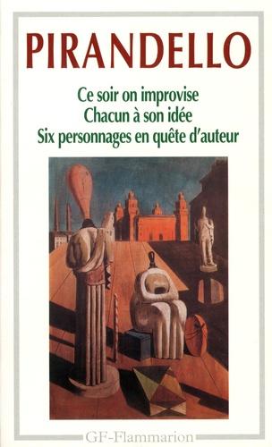 Luigi Pirandello - Six personnages en quête d'auteur ; Chacun à son idée ; Ce soir on improvise.