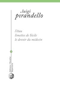 Luigi Pirandello - Théâtre - Volume 1, L'étau ; Limettes de Sicile ; Le devoir du médecin.