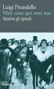 Luigi Pirandello - Vêtir ceux qui sont nus - Edition bilingue français-italien.