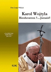 Luigi Villa - Karol Wojtyla bienheureux ? Jamais !!.