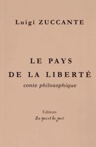 Luigi Zuccante - Le pays de la liberté - Conte philosophique.