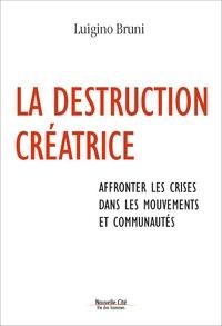 Luigino Bruni - La destruction créatrice - Affronter les crises au sein des mouvements et des communautés.