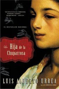 Luis Alberto Urrea - La Hija de la Chuparrosa.