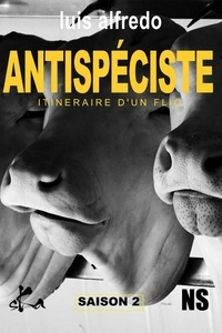 Luis Alfredo - ANTISPECISTE - Itinéraire d'un flic - Saison 2.