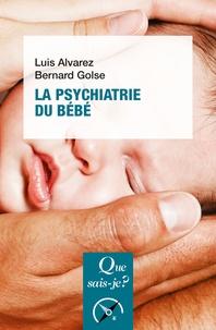 Luis Alvarez et Bernard Golse - La psychiatrie du bébé.