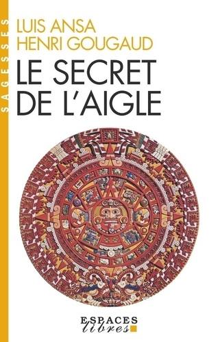 Luis Ansa et Henri Gougaud - Le secret de l'aigle.