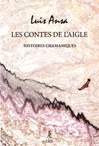Luis Ansa - Les contes de l'aigle - Histoires chamaniques.