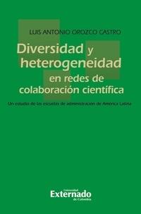 Luis Antonio Orozco Castro - Diversidad y heterogeneidad en redes de colaboración científica - Un estudio de las escuelas de administración de América Latina.