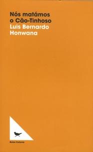 Luis-Bernardo Honwana - Nos matamos o Cão-Tinhoso.