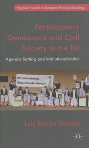 Luis Bouza Garcia - Participatory Democracy and Civil Society in the EU - Agenda-Setting and Institutionalisation.