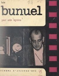 Luis BUÑUEL et Ado Kyrou - Luis Buñuel.