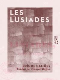 Luís Camões (de) et François Ragon - Les Lusiades - Poëme.