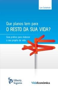 Luis Castañeda - Que planos tem para o resto da sua vida? - Guia prático para elaborar o seu projeto de vida.