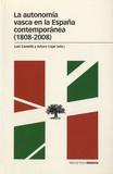 Luis Castells et Arturo Cajal - La autonomia vasca en la España contemporanea (1808-2008).