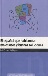 Luis Cortés Rodríguez - El español que hablamos : malos usos y buenas soluciones.