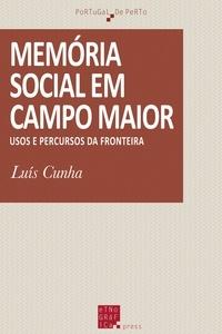Luís Cunha - Memória Social em Campo Maior - Usos e percursos da fronteira.
