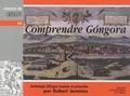 Luis de Gongora - Comprendre Gongora - Anthologie bilingue français-espagnol.