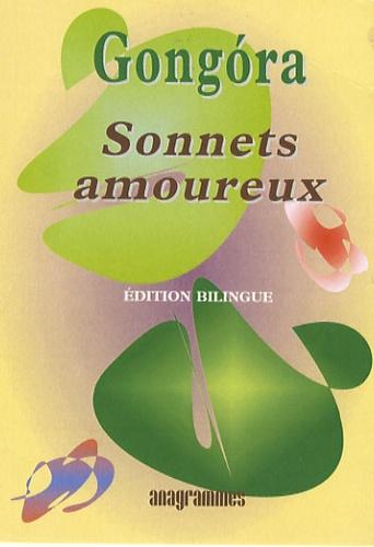 Luis de Gongora - Sonnets amoureux - Edition bilingue français-espagnol.