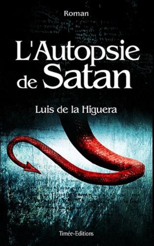 Luis de La Higuera - L'autopsie de Satan.