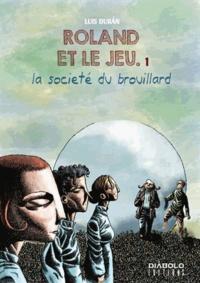 Luis Duran - Roland et le jeu Tome 1 : La société du brouillard.