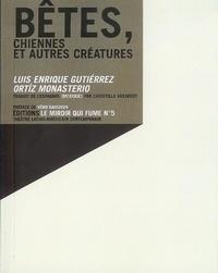 Luis Enrique Gutiérrez et Ortiz Monasterio - Bêtes, chiennes et autres créatures.