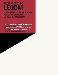 Luis Enrique Gutiérrez Ortíz Monasterio - Trois pièces de LEGOM - Je déteste les putains de Mexicains (Monodrame pour quatre ou cinq voix) ; Portrait d'elle endormie (Nouvelle scénique) ; Les filles du Trois et demi.