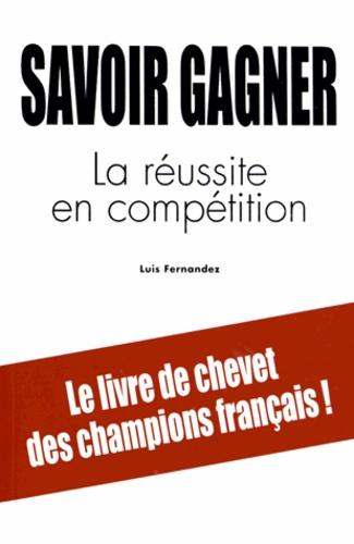 Luis Fernandez - Savoir gagner - La réussite en compétition.