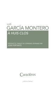 Luis Garcia Montero - A huis clos.