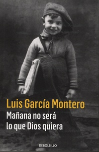 Luis Garcia Montero - Manana no sera lo que Dios quiera.