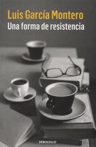 Luis Garcia Montero - Una forma de resistencia.