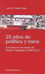Luis Gibert clols - 25 anos de politica y toros.