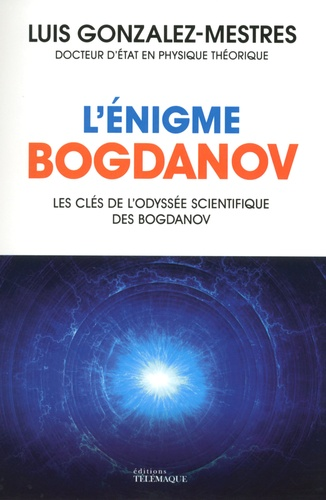 Luis Gonzalez-Mestres - L'énigme Bogdanov.